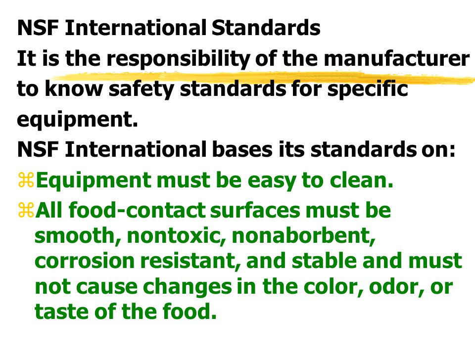 NSF International Standards It is the responsibility of the manufacturer to know safety standards for specific equipment. NSF International bases its