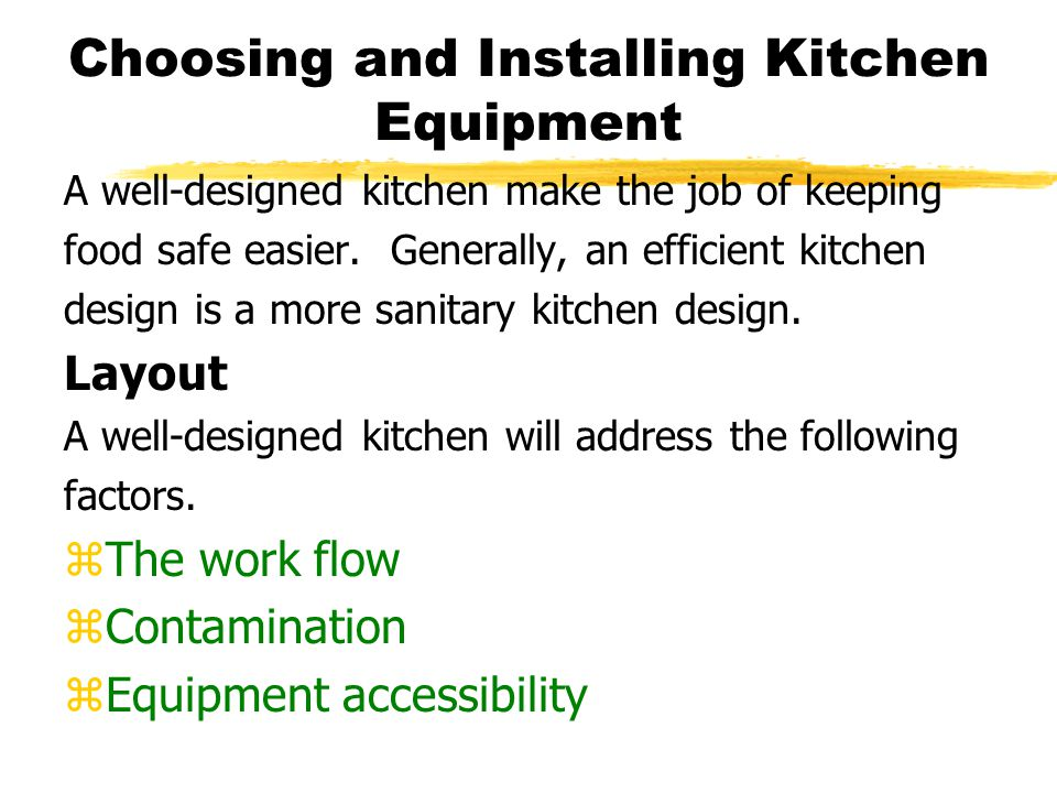 Choosing and Installing Kitchen Equipment A well-designed kitchen make the job of keeping food safe easier. Generally, an efficient kitchen design is