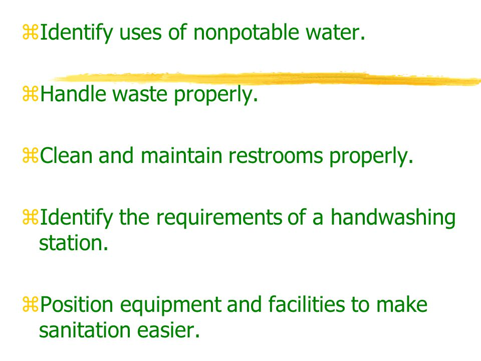 zIdentify uses of nonpotable water. zHandle waste properly. zClean and maintain restrooms properly. zIdentify the requirements of a handwashing statio