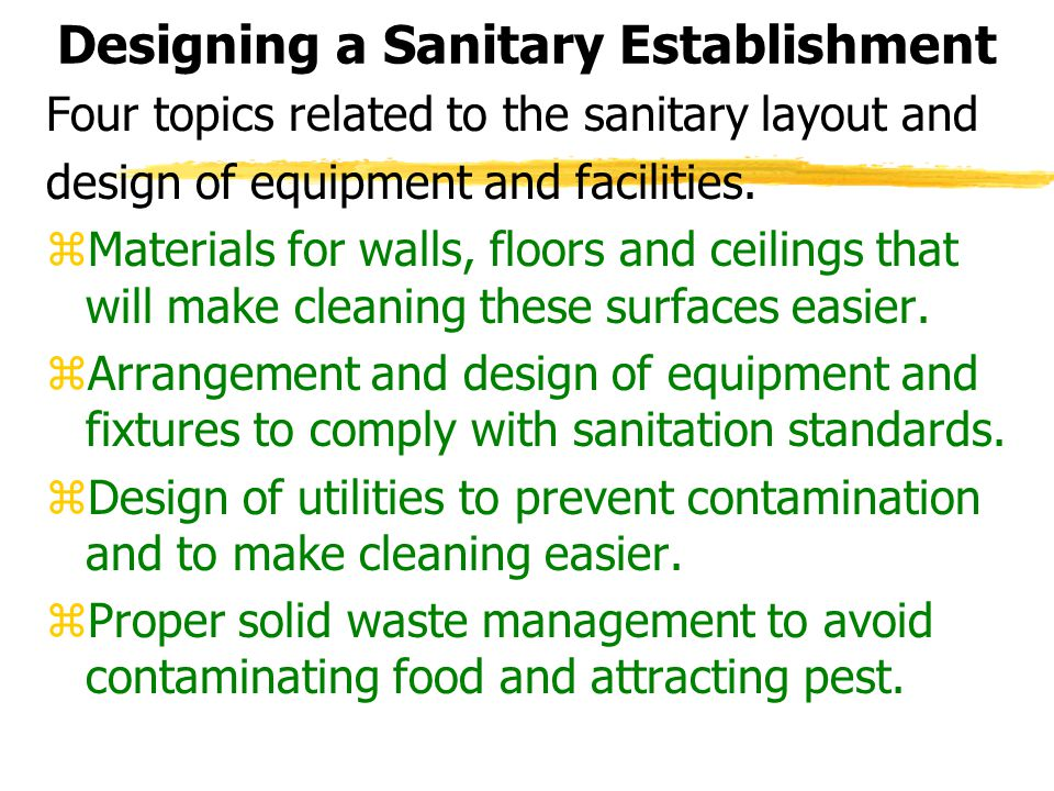 Designing a Sanitary Establishment Four topics related to the sanitary layout and design of equipment and facilities. zMaterials for walls, floors and