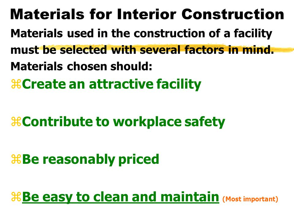 Materials for Interior Construction Materials used in the construction of a facility must be selected with several factors in mind. Materials chosen s