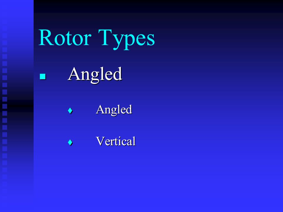 Rotor Types Angled Angled  Angled  Vertical