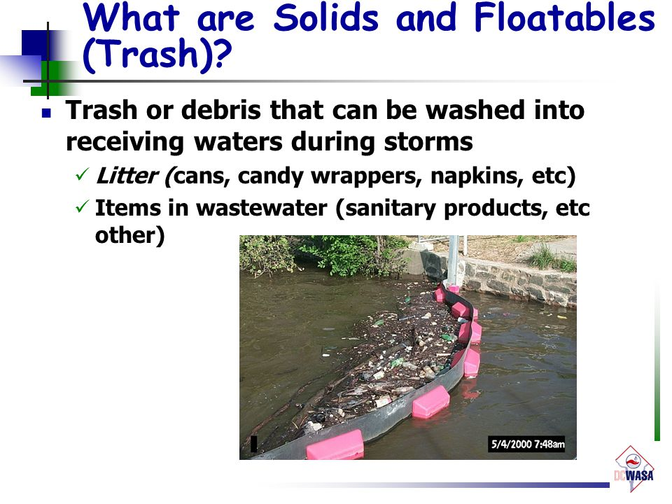 What are Solids and Floatables (Trash)? Trash or debris that can be washed into receiving waters during storms Litter (cans, candy wrappers, napkins,