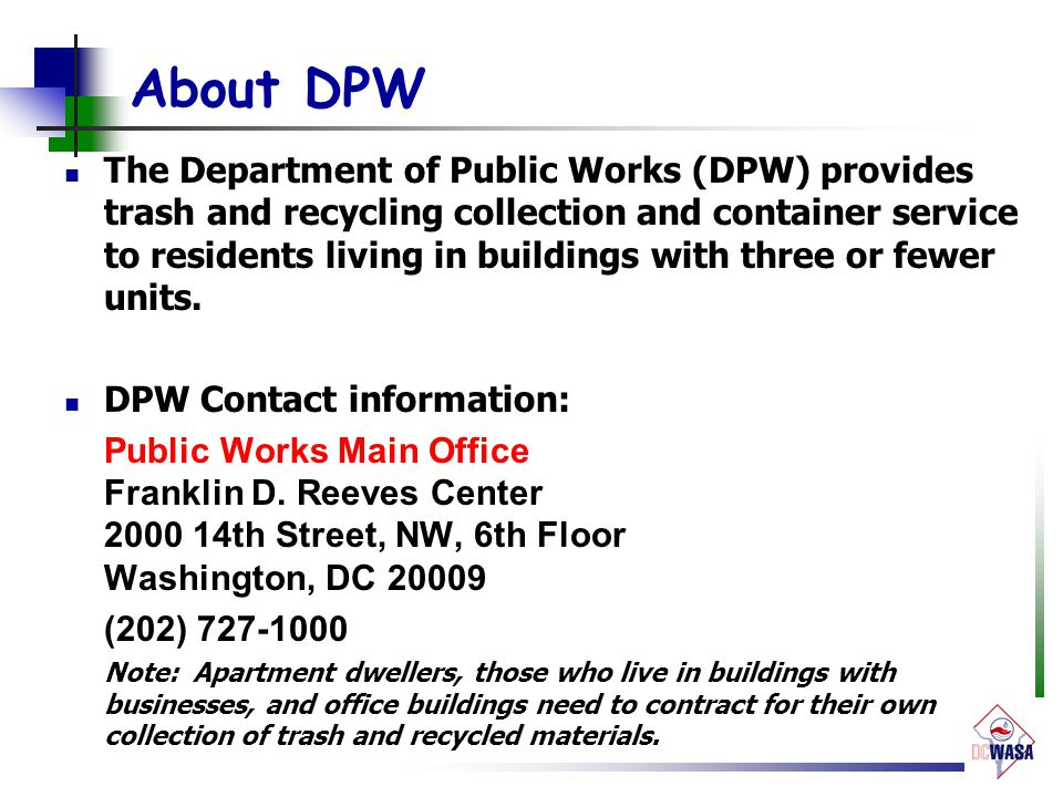 About DPW The Department of Public Works (DPW) provides trash and recycling collection and container service to residents living in buildings with thr
