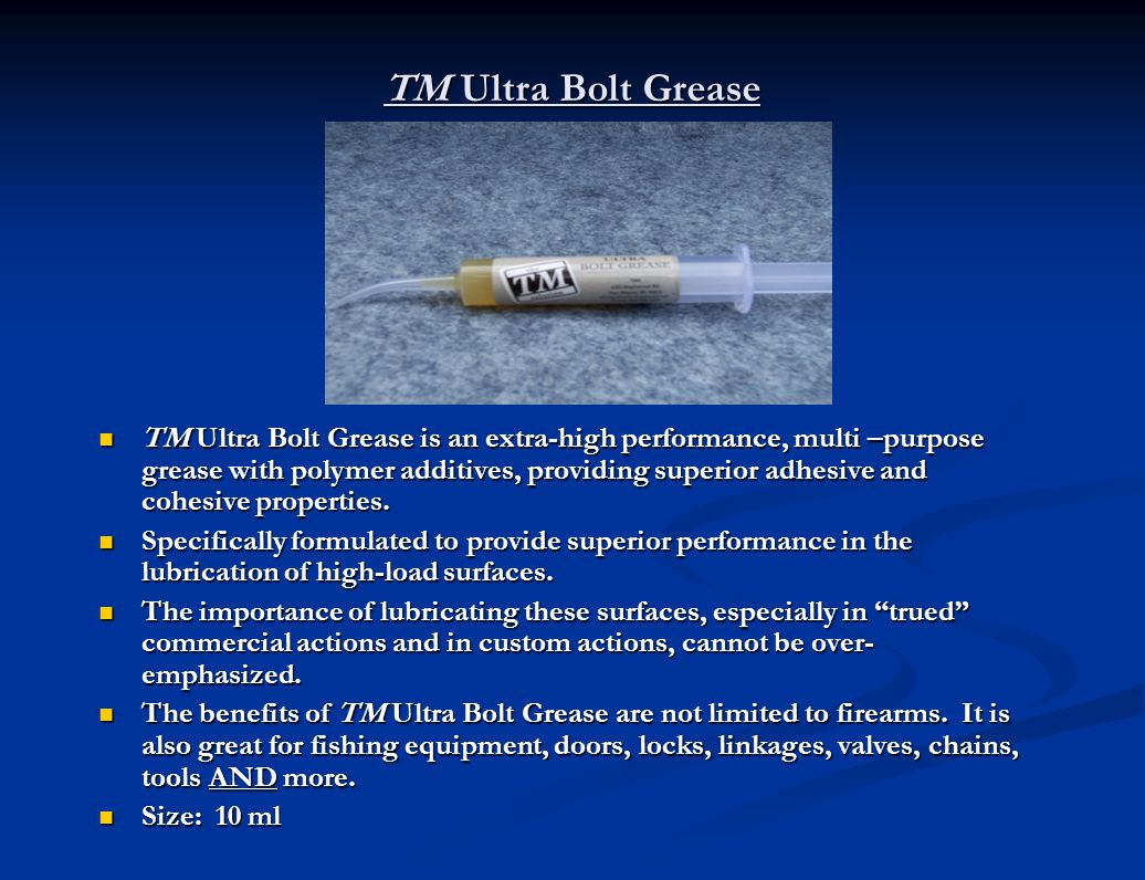 TM Ultra Bolt Grease TM Ultra Bolt Grease is an extra-high performance, multi –purpose grease with polymer additives, providing superior adhesive and cohesive properties.