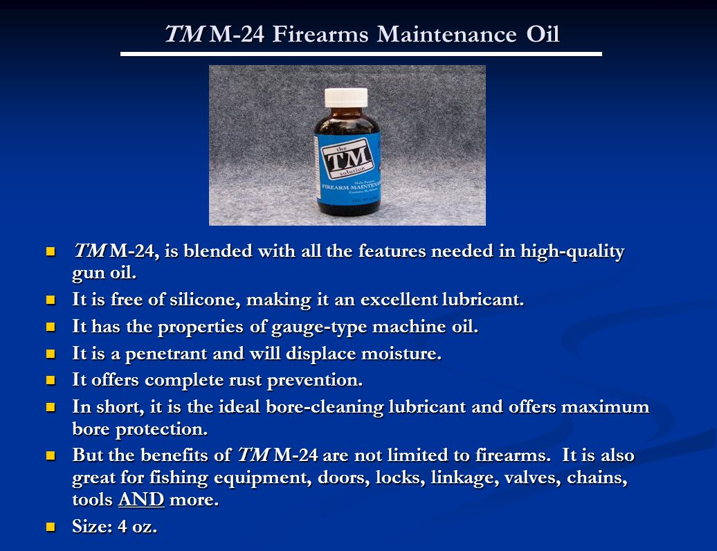 TM M-24 Firearms Maintenance Oil TM M-24, is blended with all the features needed in high-quality gun oil.