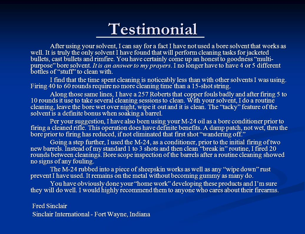 Testimonial After using your solvent, I can say for a fact I have not used a bore solvent that works as well.
