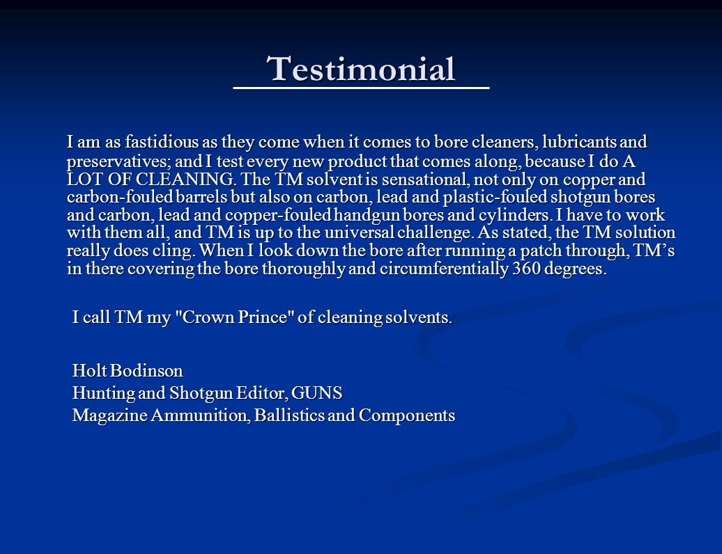 Testimonial I am as fastidious as they come when it comes to bore cleaners, lubricants and preservatives; and I test every new product that comes along, because I do A LOT OF CLEANING.