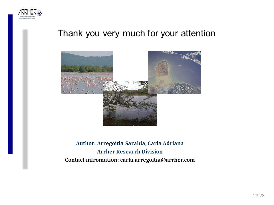 Thank you very much for your attention Author: Arregoitia Sarabia, Carla Adriana Arrher Research Division Contact infromation: carla.arregoitia@arrher.com 23/23