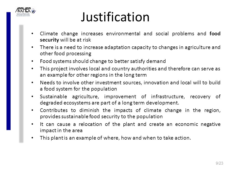 Justification Climate change increases environmental and social problems and food security will be at risk There is a need to increase adaptation capacity to changes in agriculture and other food processing Food systems should change to better satisfy demand This project involves local and country authorities and therefore can serve as an example for other regions in the long term Needs to involve other investment sources, innovation and local will to build a food system for the population Sustainable agriculture, improvement of infrastructure, recovery of degraded ecosystems are part of a long term development.