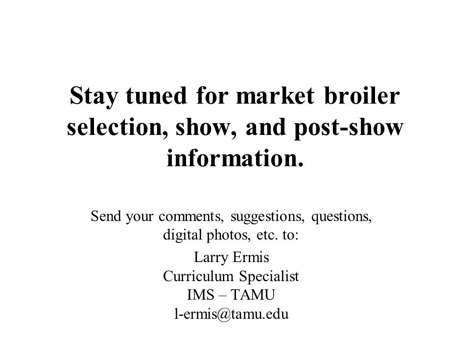 Stay tuned for market broiler selection, show, and post-show information.