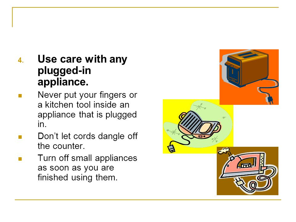 3.Use outlets properly. Don't overload the outlet by plugging too many cords into it.