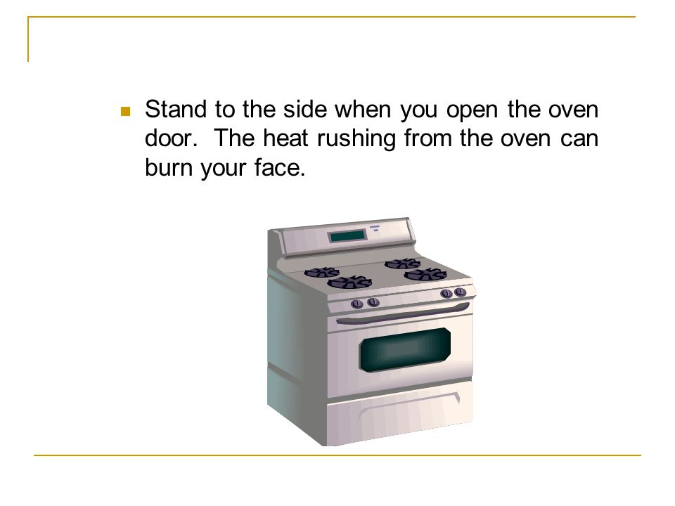 Arrange oven racks properly before you start the oven.