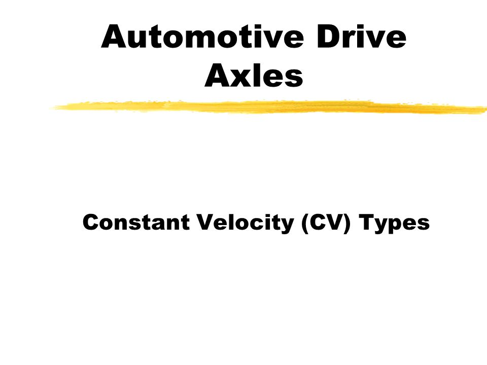 Automotive Drive Axles Constant Velocity (CV) Types