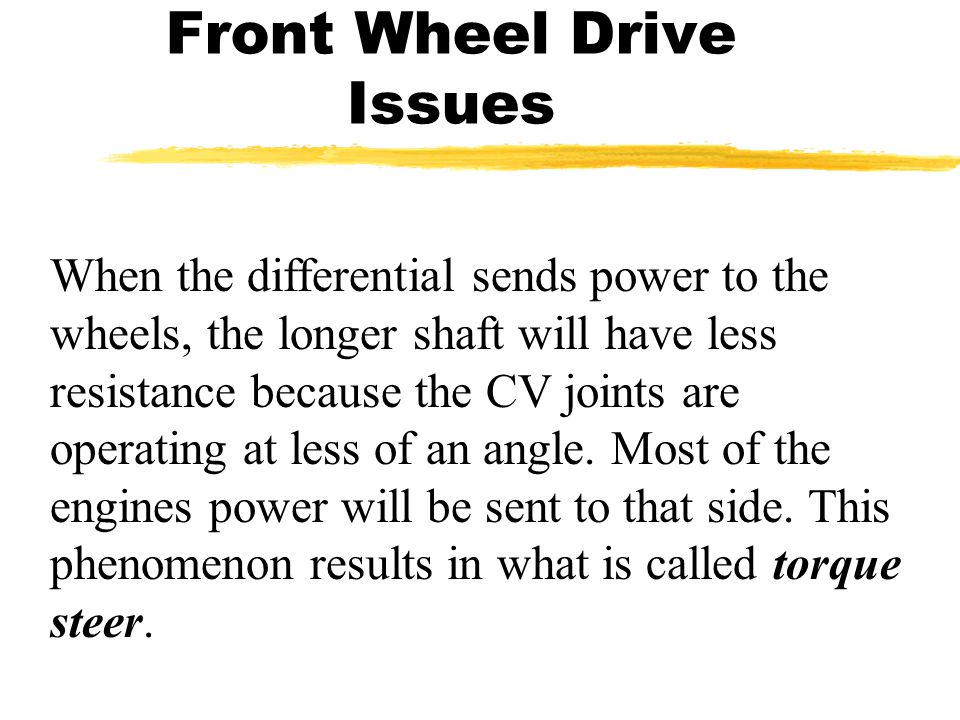 When the differential sends power to the wheels, the longer shaft will have less resistance because the CV joints are operating at less of an angle.