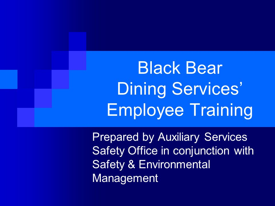 Black Bear Dining Services' Employee Training Prepared by Auxiliary Services Safety Office in conjunction with Safety & Environmental Management