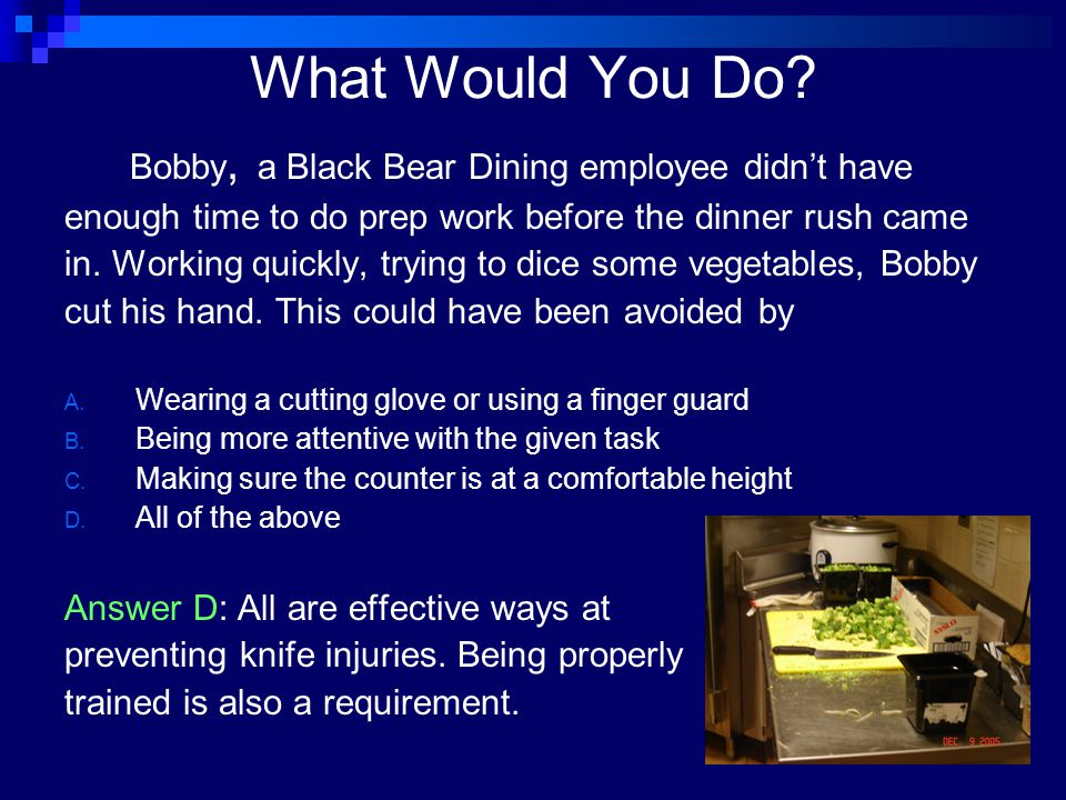 What Would You Do? Bobby, a Black Bear Dining employee didn't have enough time to do prep work before the dinner rush came in. Working quickly, trying