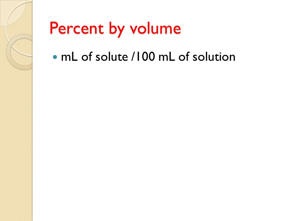 Percent by volume mL of solute /100 mL of solution
