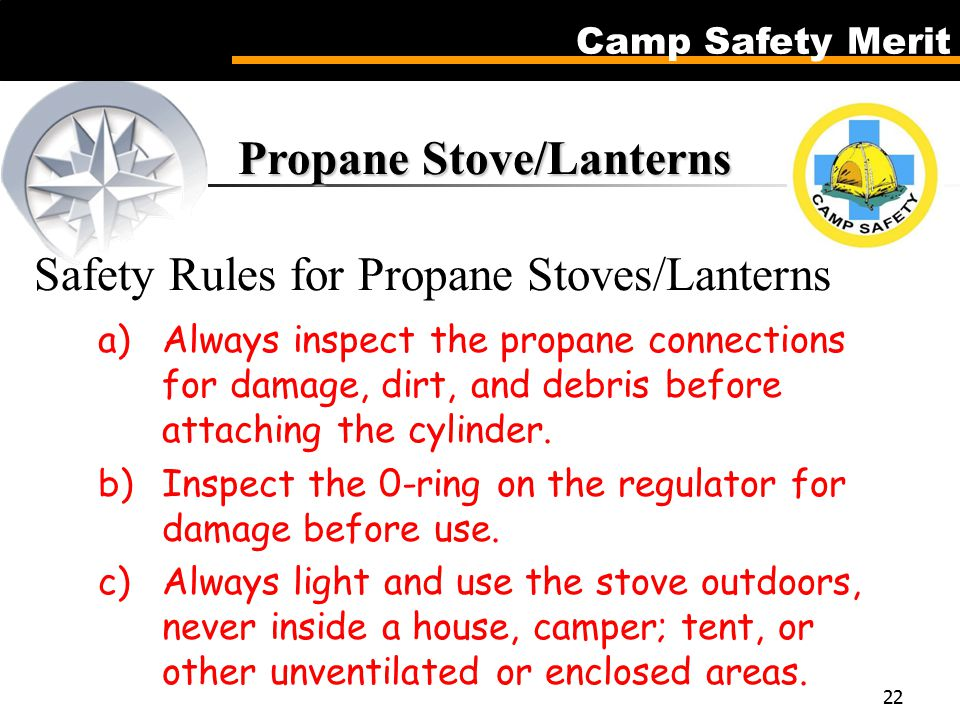 Camp Safety Merit 22 Propane Stove/Lanterns Propane Stove/Lanterns Safety Rules for Propane Stoves/Lanterns a)Always inspect the propane connections for damage, dirt, and debris before attaching the cylinder.