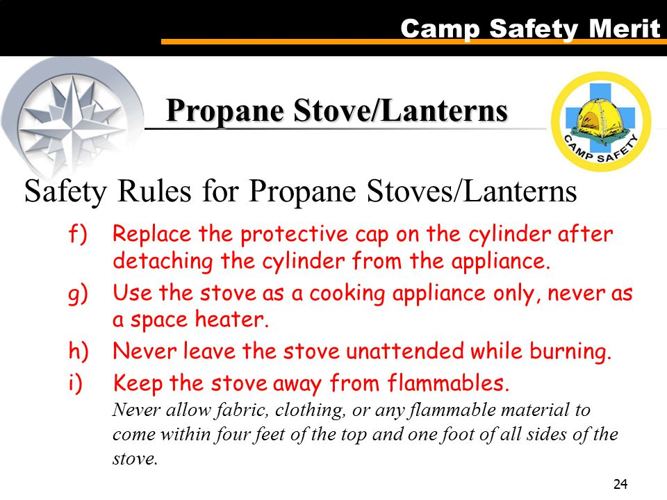 Camp Safety Merit 24 Propane Stove/Lanterns Propane Stove/Lanterns Safety Rules for Propane Stoves/Lanterns f)Replace the protective cap on the cylinder after detaching the cylinder from the appliance.