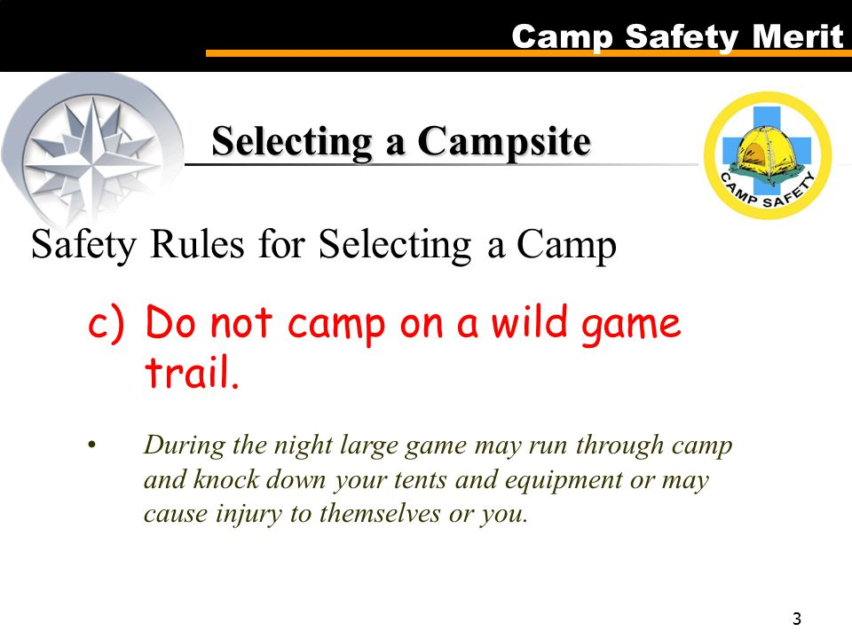 Camp Safety Merit 3 Selecting a Campsite Selecting a Campsite Safety Rules for Selecting a Camp c)Do not camp on a wild game trail.