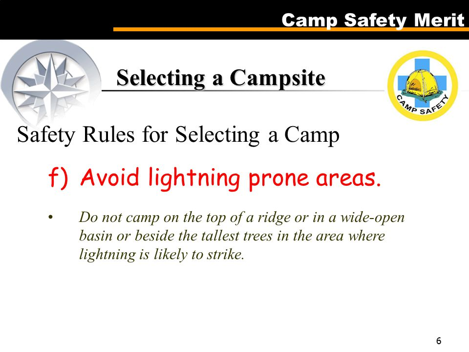 Camp Safety Merit 6 Selecting a Campsite Selecting a Campsite Safety Rules for Selecting a Camp f)Avoid lightning prone areas.