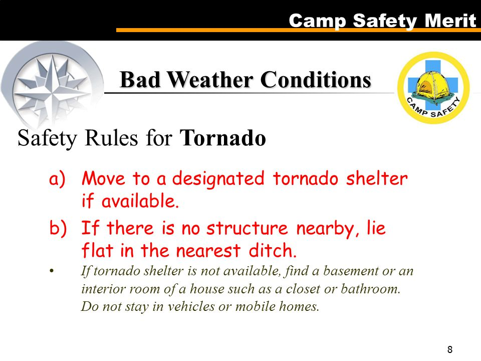 Camp Safety Merit 8 Bad Weather Conditions Bad Weather Conditions Safety Rules for Tornado a)Move to a designated tornado shelter if available.