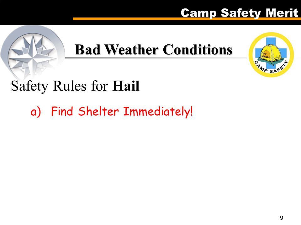 Camp Safety Merit 9 Bad Weather Conditions Bad Weather Conditions Safety Rules for Hail a)Find Shelter Immediately!