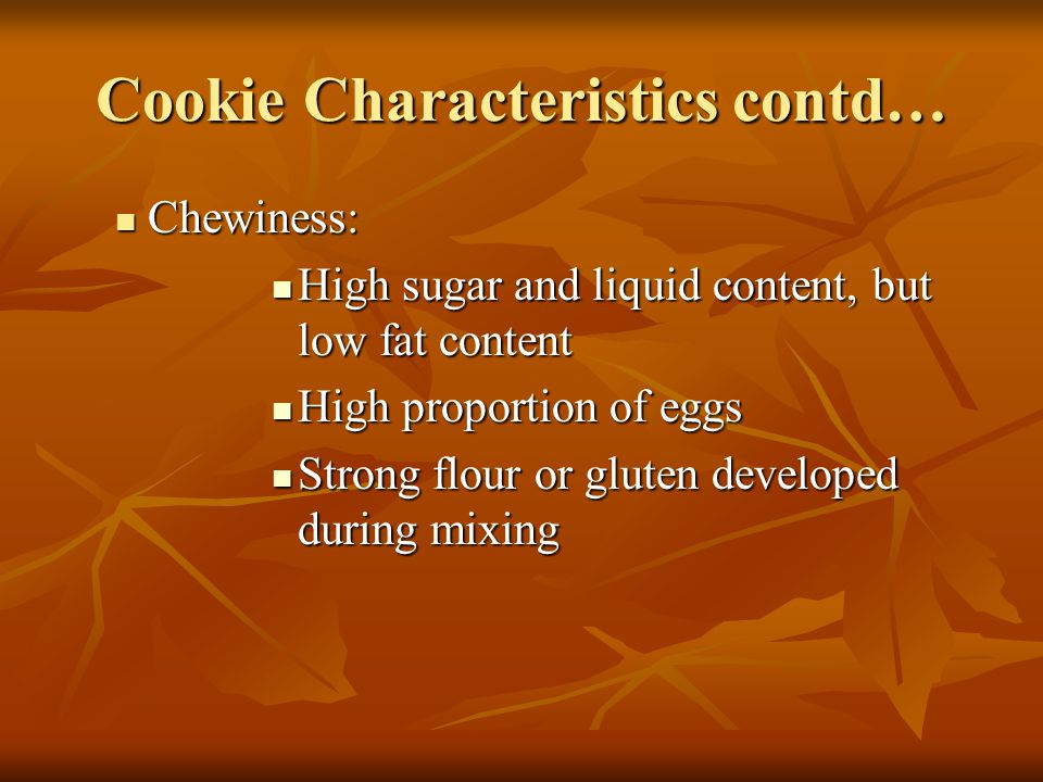 Cookie Characteristics contd… Several factors contribute to spread or lack of it.