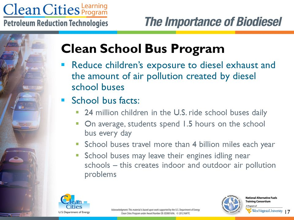 17  Reduce children's exposure to diesel exhaust and the amount of air pollution created by diesel school buses  School bus facts:  24 million children in the U.S.
