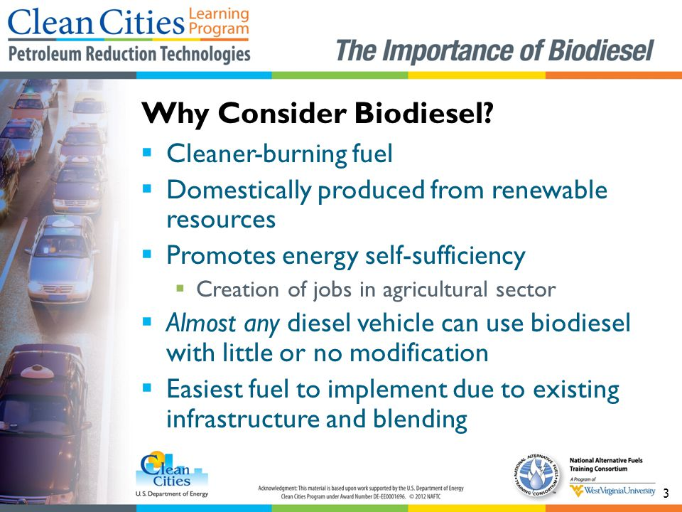 3  Cleaner-burning fuel  Domestically produced from renewable resources  Promotes energy self-sufficiency  Creation of jobs in agricultural sector  Almost any diesel vehicle can use biodiesel with little or no modification  Easiest fuel to implement due to existing infrastructure and blending Why Consider Biodiesel?