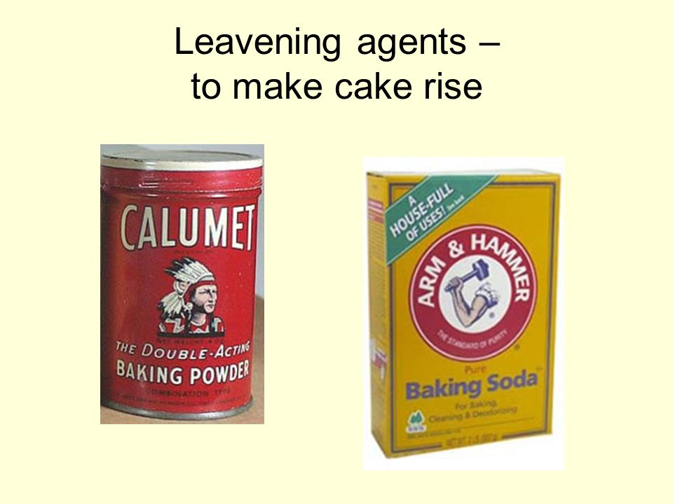 Leavening agents – to make cake rise