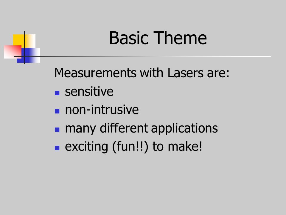 Basic Theme Measurements with Lasers are: sensitive non-intrusive many different applications exciting (fun!!) to make!