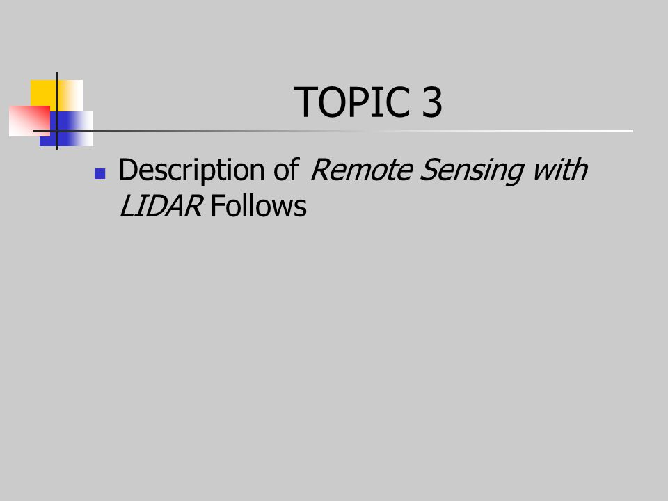 TOPIC 3 Description of Remote Sensing with LIDAR Follows