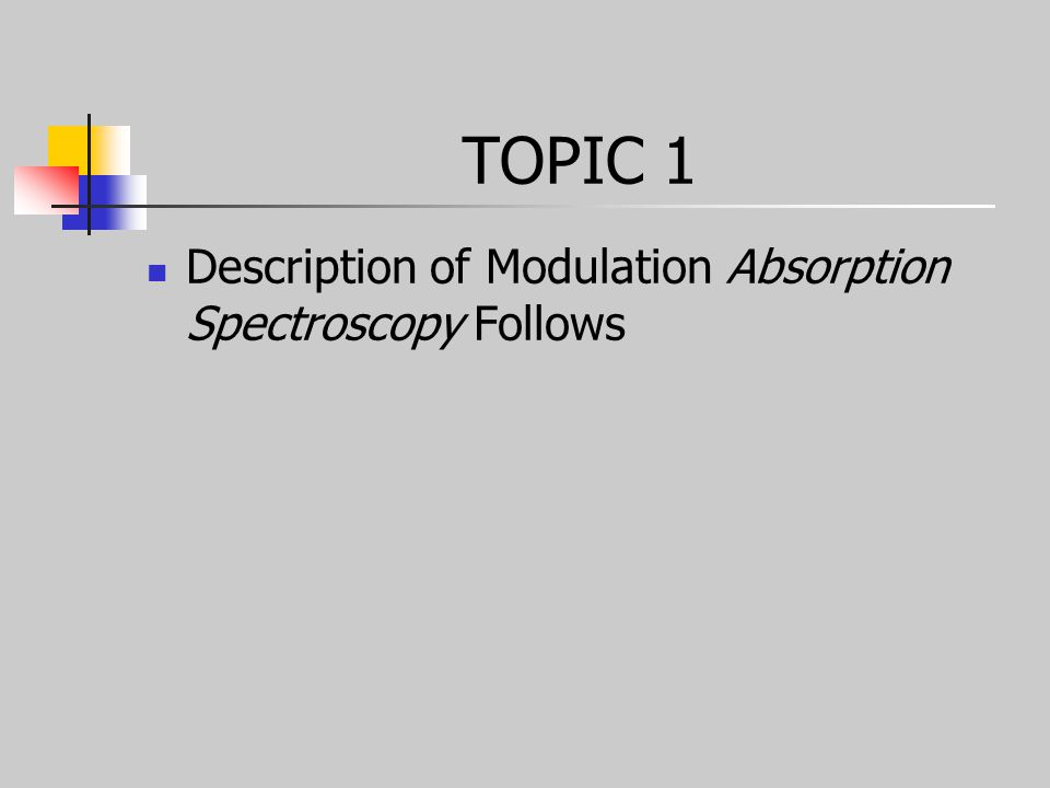 TOPIC 1 Description of Modulation Absorption Spectroscopy Follows