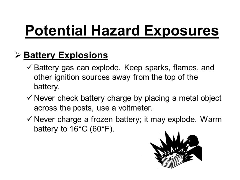 Potential Hazard Exposures  Battery Explosions Battery gas can explode.