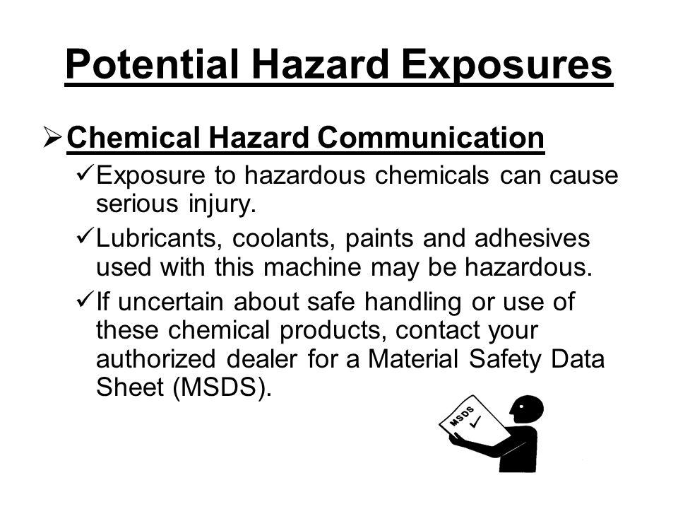 Potential Hazard Exposures  Chemical Hazard Communication Exposure to hazardous chemicals can cause serious injury.