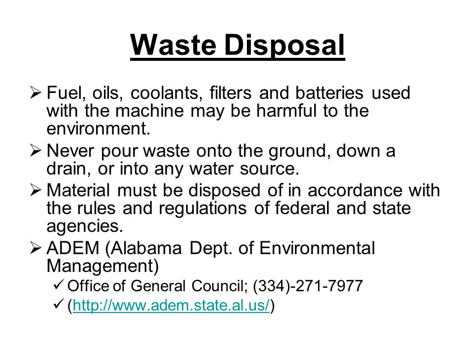 Waste Disposal  Fuel, oils, coolants, filters and batteries used with the machine may be harmful to the environment.