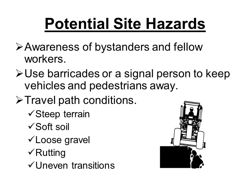 Potential Site Hazards  Awareness of bystanders and fellow workers.