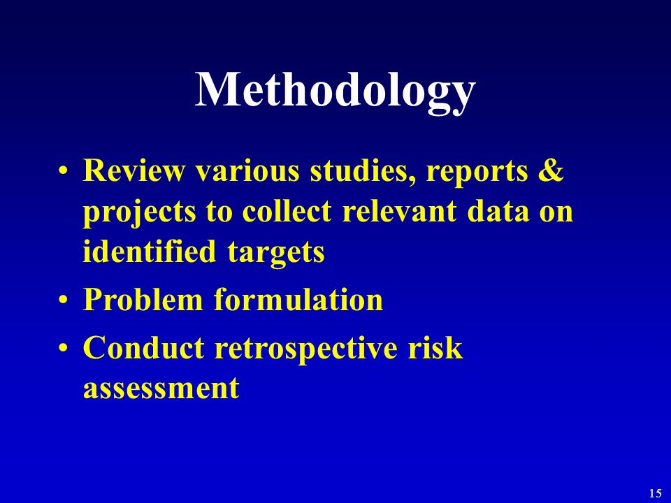 15 Methodology Review various studies, reports & projects to collect relevant data on identified targets Problem formulation Conduct retrospective risk assessment