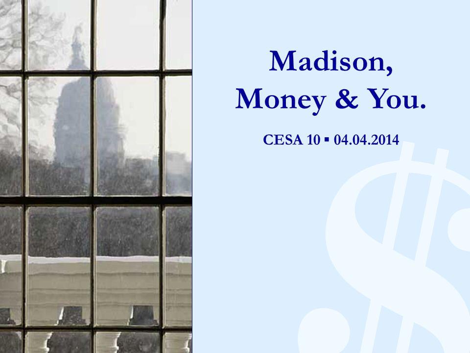 CESA 10 ▪ 04.04.2014 $ Madison, Money & You. CESA 10 ▪ 04.04.2014