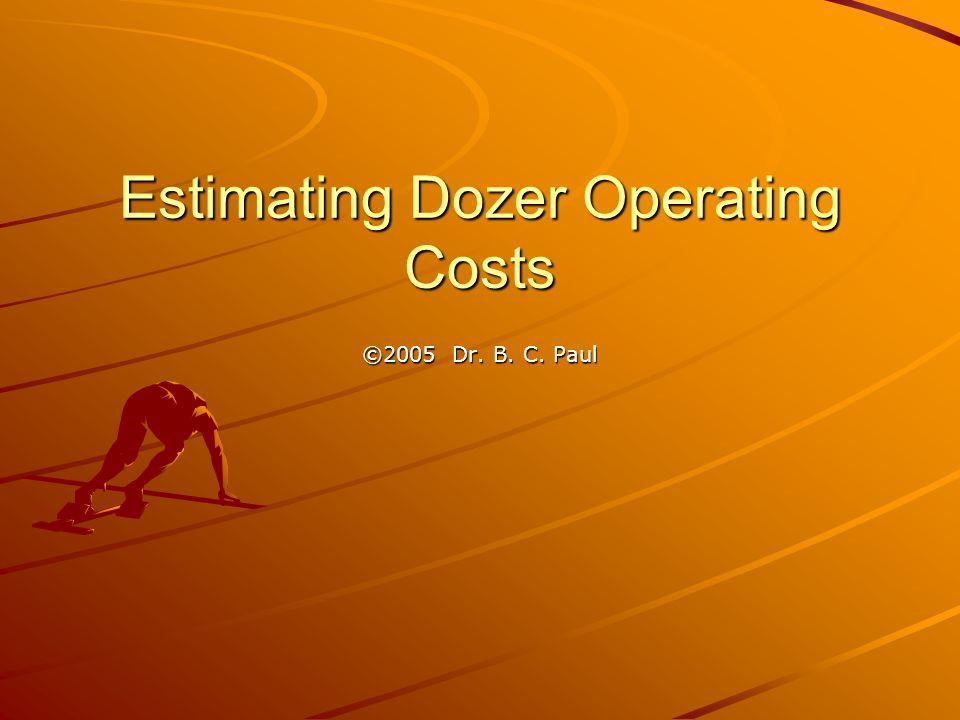 Estimating Dozer Operating Costs ©2005 Dr. B. C. Paul