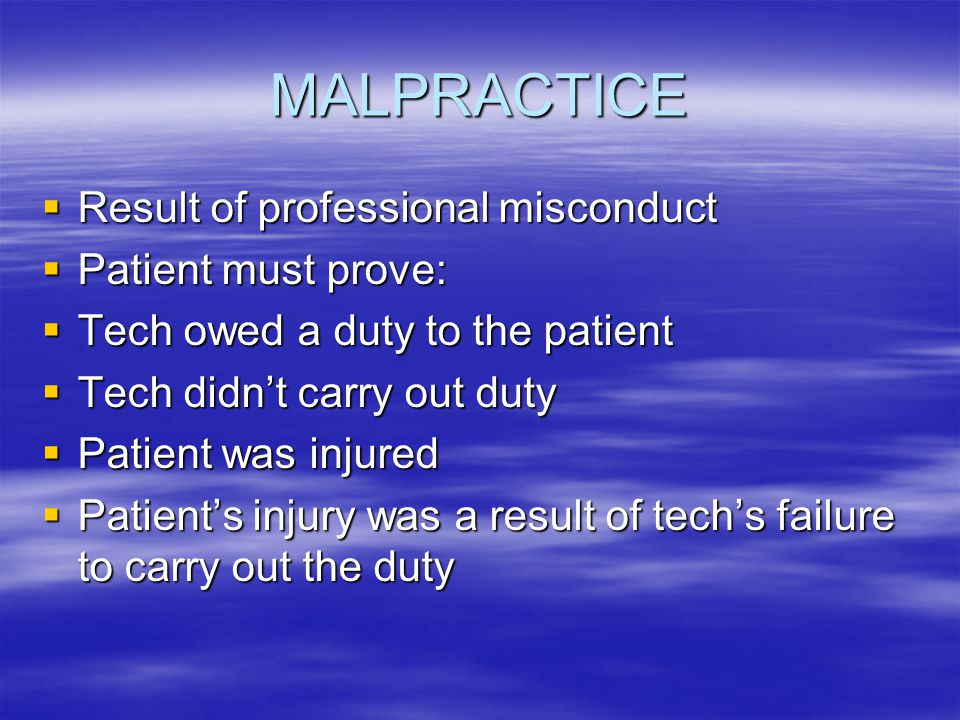 NEGLIGENCE  When a healthcare professional provides substandard care.