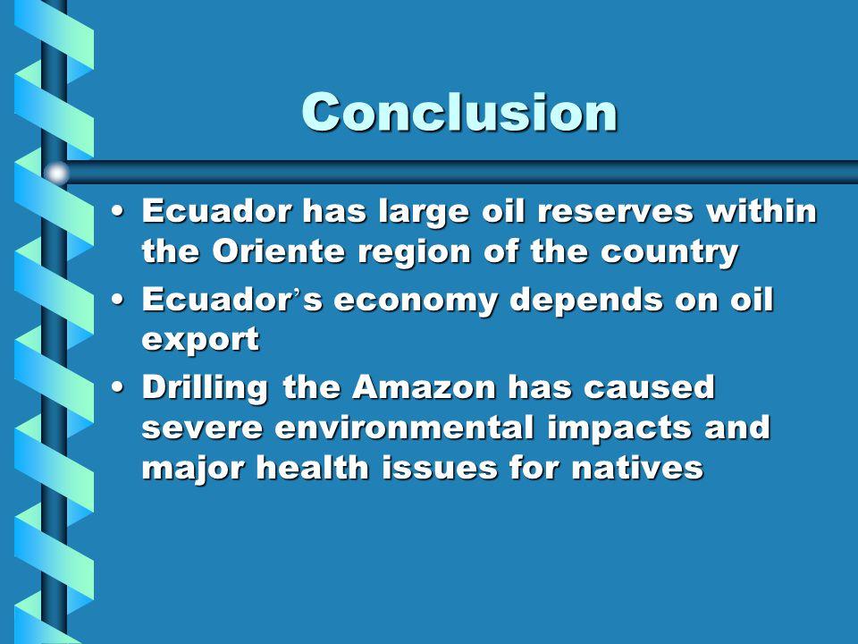 Conclusion Ecuador has large oil reserves within the Oriente region of the countryEcuador has large oil reserves within the Oriente region of the coun