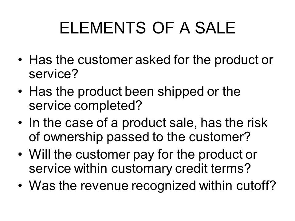 ELEMENTS OF A SALE Has the customer asked for the product or service.