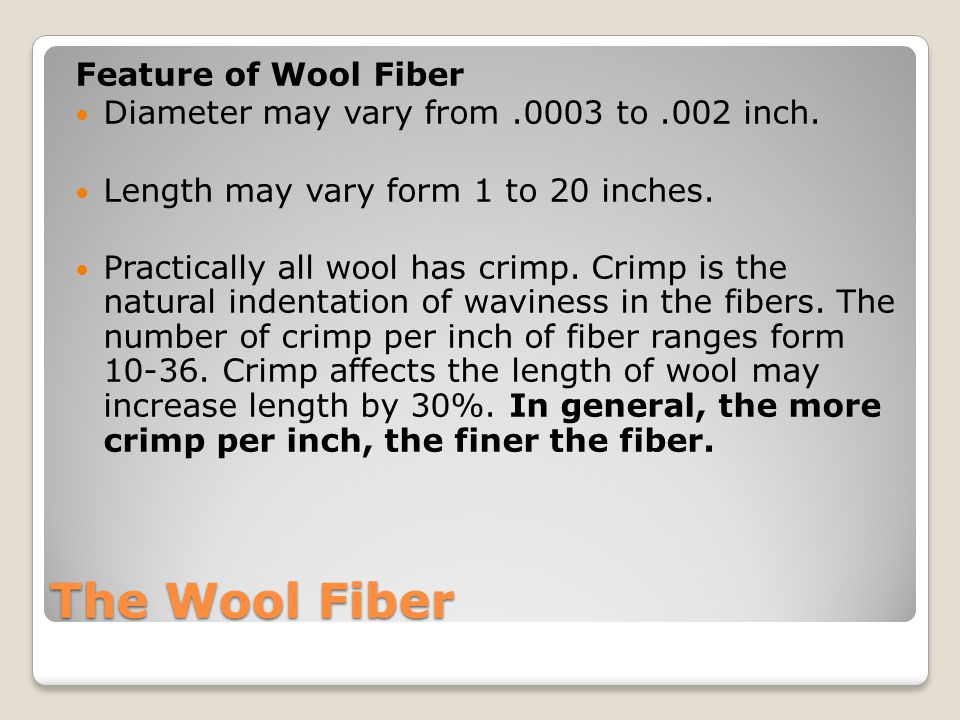The Wool Fiber Feature of Wool Fiber Diameter may vary from.0003 to.002 inch.