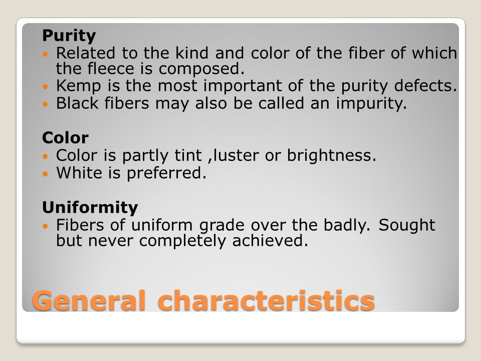 General characteristics Purity Related to the kind and color of the fiber of which the fleece is composed.