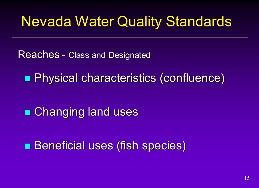 15 Physical characteristics (confluence) Physical characteristics (confluence) Changing land uses Changing land uses Beneficial uses (fish species) Beneficial uses (fish species) Reaches - Class and Designated Nevada Water Quality Standards