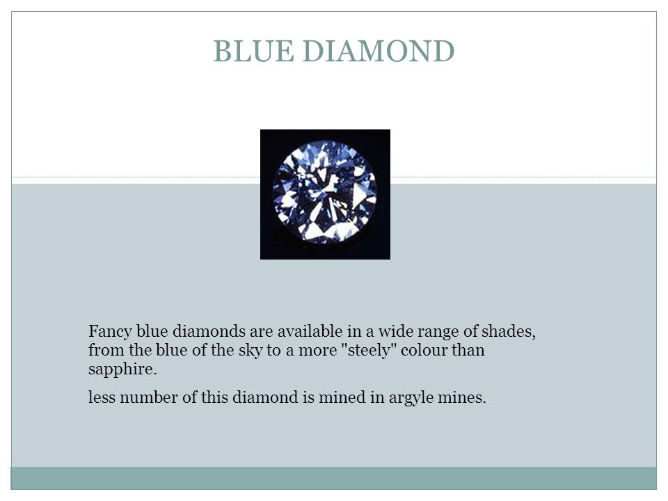 BLUE DIAMOND Fancy blue diamonds are available in a wide range of shades, from the blue of the sky to a more