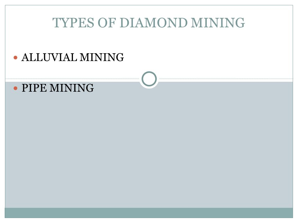 TYPES OF DIAMOND MINING ALLUVIAL MINING PIPE MINING